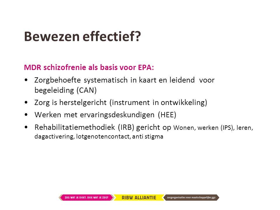 Bewezen effectief? MDR schizofrenie als basis voor EPA: •Zorgbehoefte systematisch in kaart en leidend voor begeleiding (CAN) •Zorg is herstelgericht