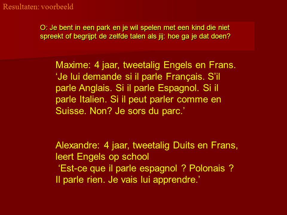 Maxime: 4 jaar, tweetalig Engels en Frans. 'Je lui demande si il parle Français. S'il parle Anglais. Si il parle Espagnol. Si il parle Italien. Si il