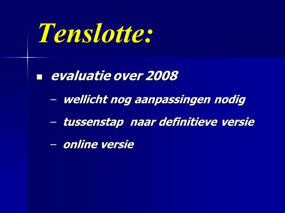 Tenslotte:  evaluatie over 2008 – wellicht nog aanpassingen nodig – tussenstap naar definitieve versie – online versie