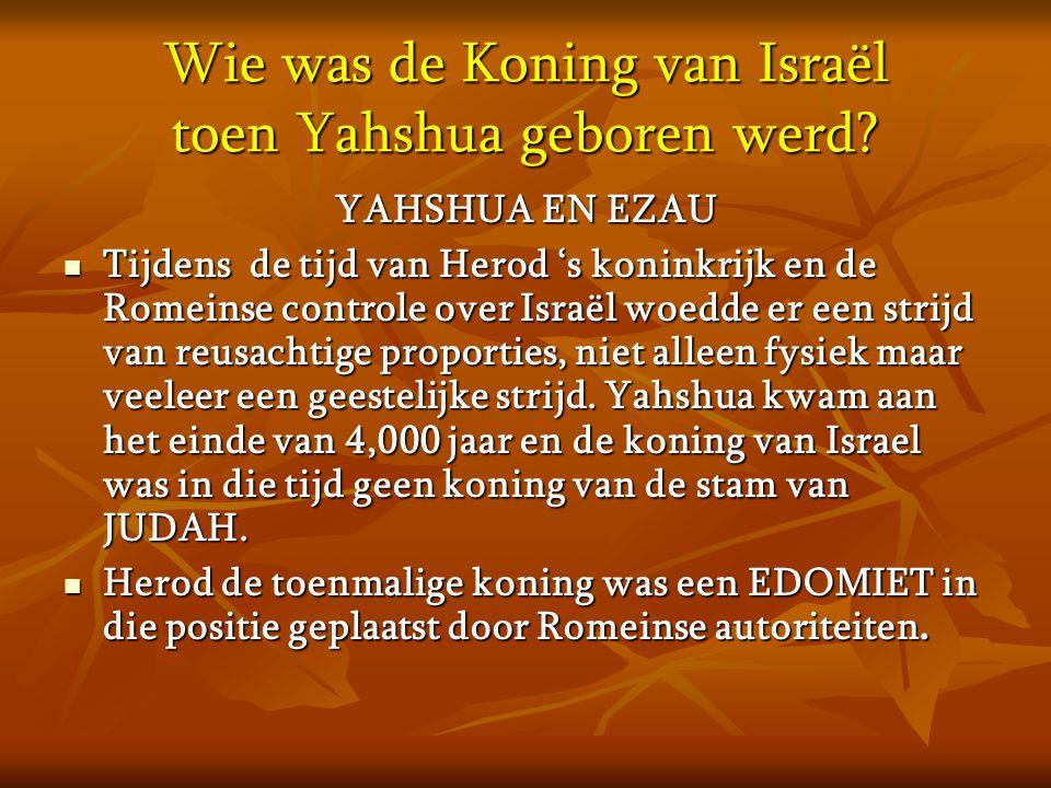 Wie was de Koning van Israël toen Yahshua geboren werd? YAHSHUA EN EZAU  Tijdens de tijd van Herod 's koninkrijk en de Romeinse controle over Israël