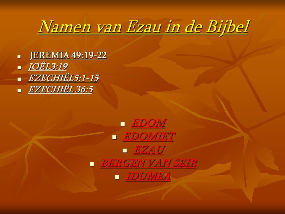 Namen van Ezau in de Bijbel  JEREMIA 49:19-22  JOËL3:19  EZECHIËL5:1-15  EZECHIËL 36:5  EDOM  EDOMIET  EZAU  BERGEN VAN SEIR  IDUMEA