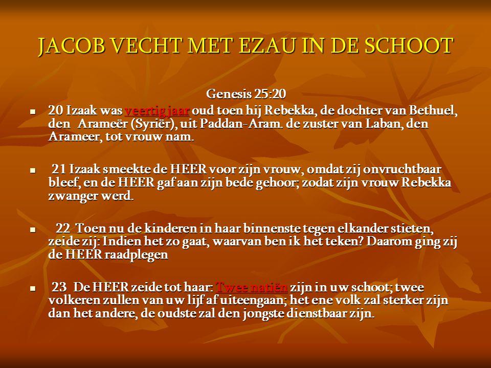 JACOB VECHT MET EZAU IN DE SCHOOT Genesis 25:20  20 Izaak was veertig jaar oud toen hij Rebekka, de dochter van Bethuel, den Arameër (Syriër), uit Pa