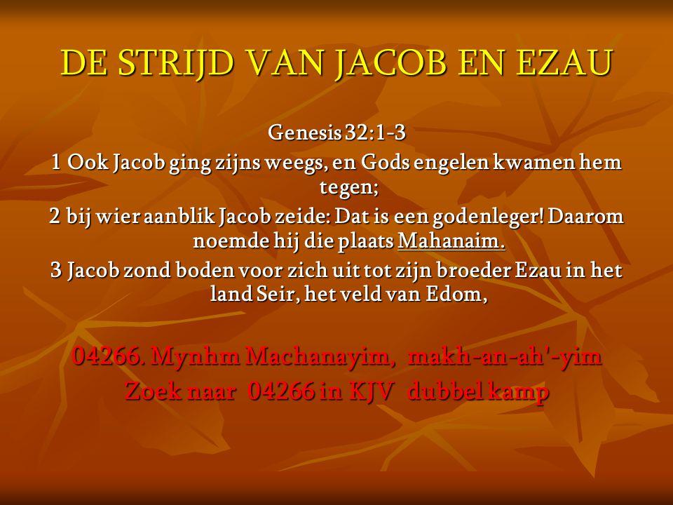 DE STRIJD VAN JACOB EN EZAU Genesis 32:1-3 1 Ook Jacob ging zijns weegs, en Gods engelen kwamen hem tegen; 2 bij wier aanblik Jacob zeide: Dat is een