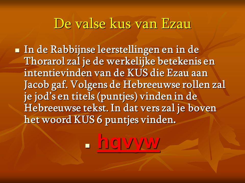 De valse kus van Ezau  In de Rabbijnse leerstellingen en in de Thorarol zal je de werkelijke betekenis en intentievinden van de KUS die Ezau aan Jaco
