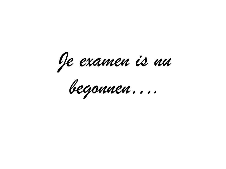 Je examen is nu begonnen….
