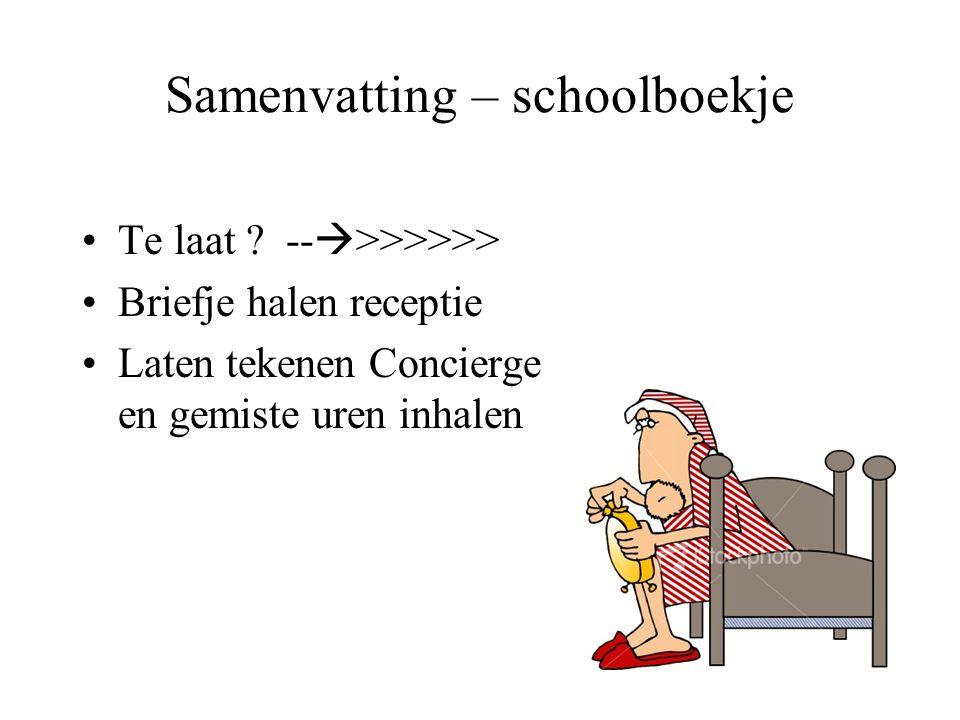 Samenvatting – schoolboekje •Te laat ? --  >>>>>> •Briefje halen receptie •Laten tekenen Concierge en gemiste uren inhalen