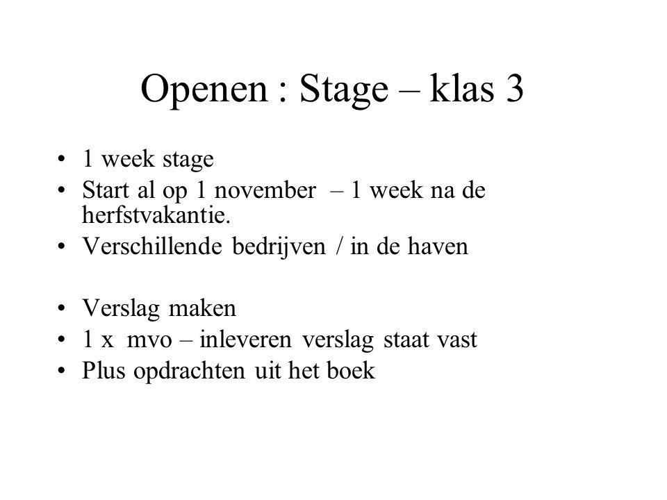 Openen : Stage – klas 3 •1 week stage •Start al op 1 november – 1 week na de herfstvakantie. •Verschillende bedrijven / in de haven •Verslag maken •1