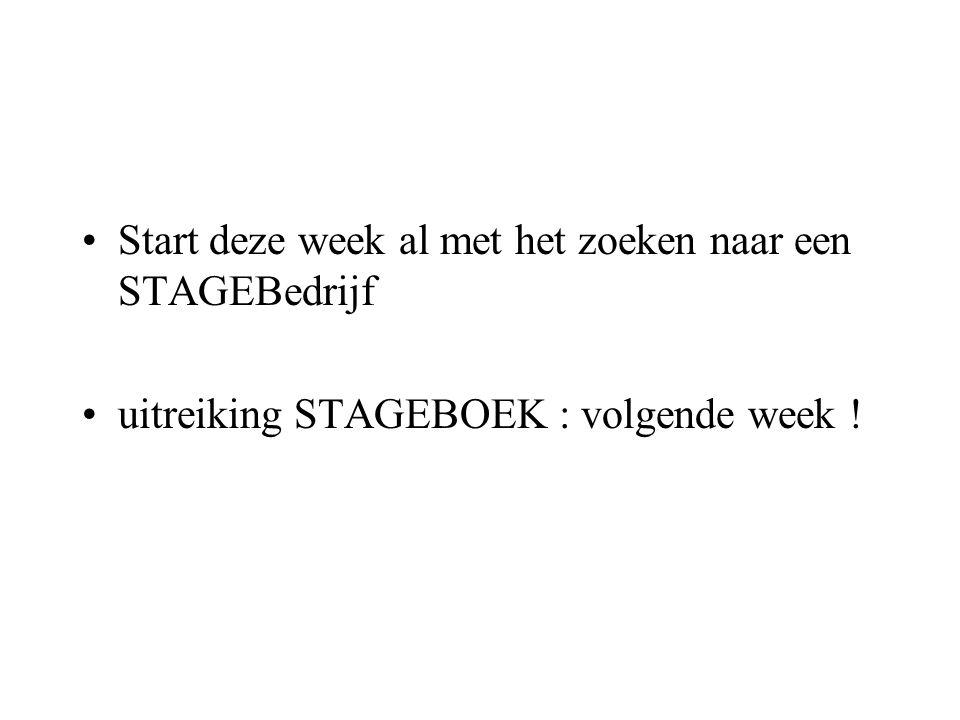 •Start deze week al met het zoeken naar een STAGEBedrijf •uitreiking STAGEBOEK : volgende week !