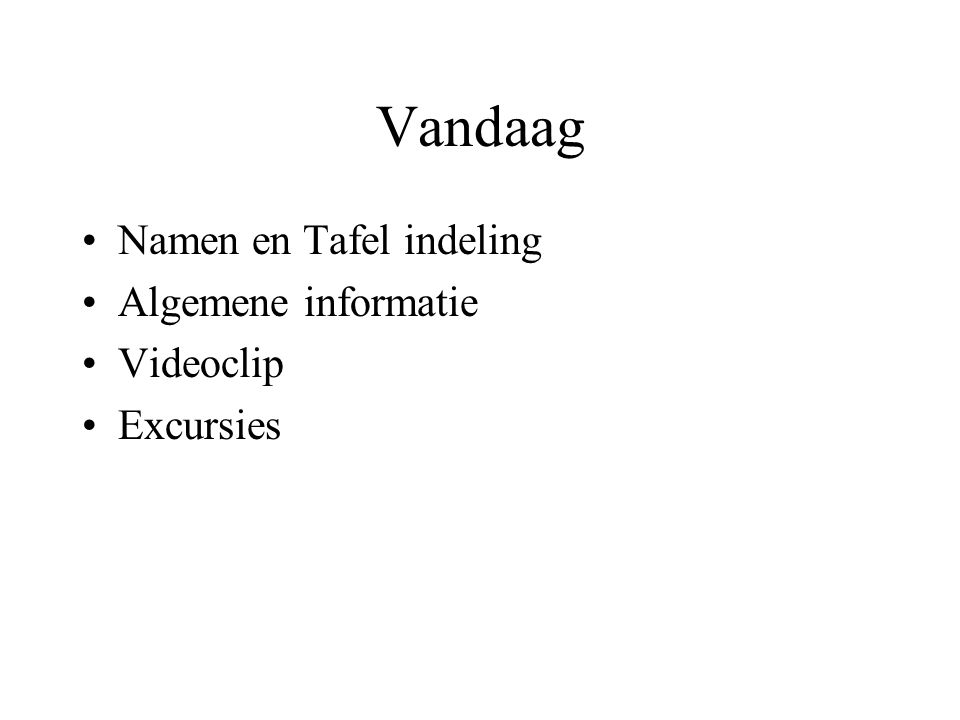 Vandaag •Namen en Tafel indeling •Algemene informatie •Videoclip •Excursies