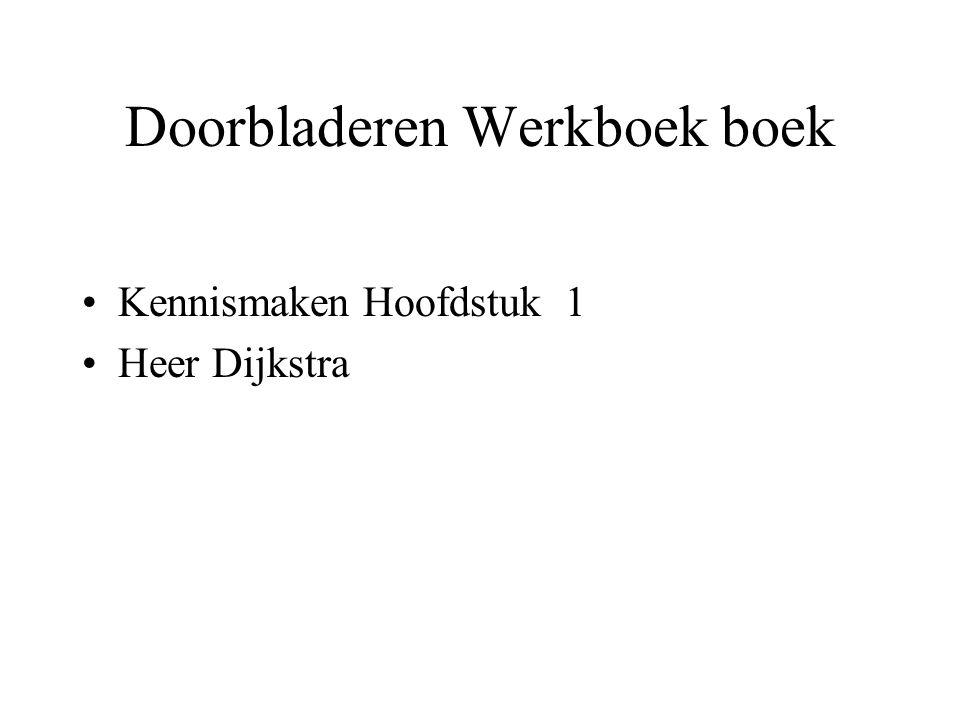 Doorbladeren Werkboek boek •Kennismaken Hoofdstuk 1 •Heer Dijkstra