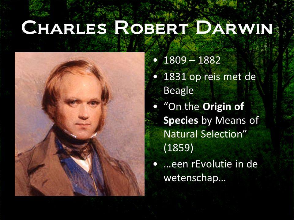 Charles Robert Darwin • 1809 – 1882 • 1831 op reis met de Beagle • On the Origin of Species by Means of Natural Selection (1859) • …een rEvolutie in de wetenschap…