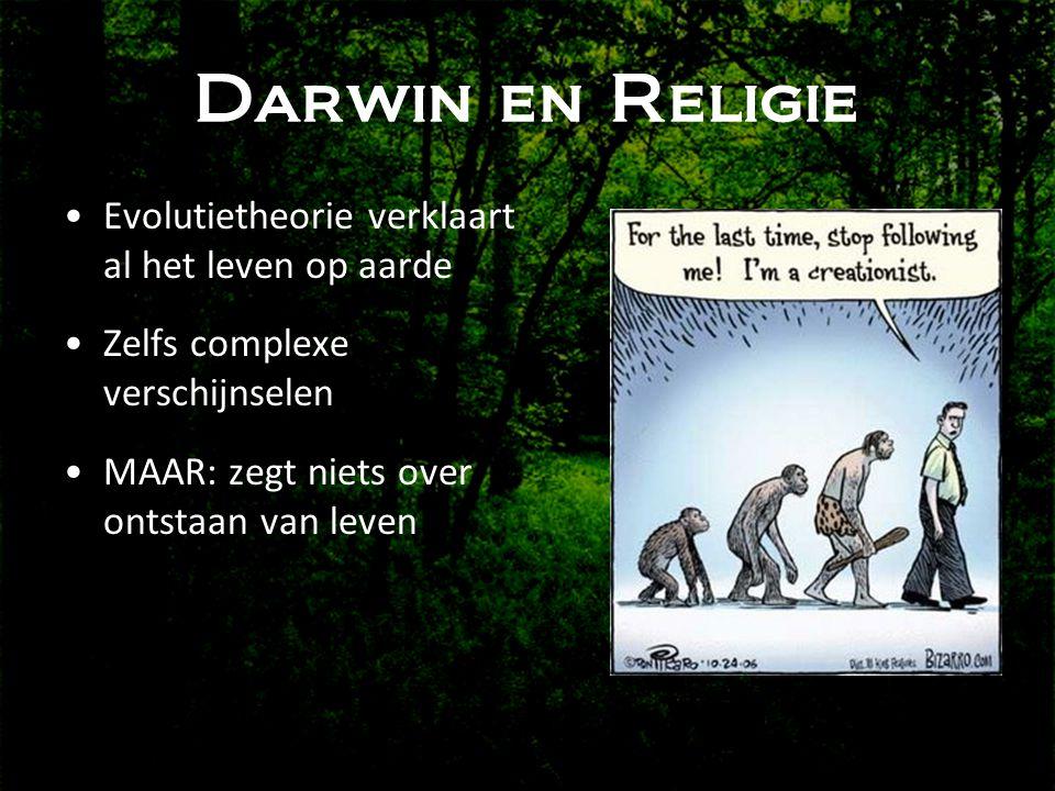 Darwin en Religie •Evolutietheorie verklaart al het leven op aarde •Zelfs complexe verschijnselen •MAAR: zegt niets over ontstaan van leven