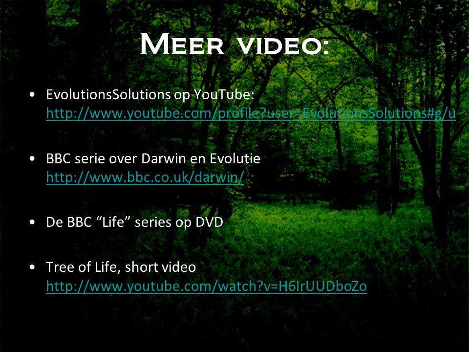 Meer video: •EvolutionsSolutions op YouTube: http://www.youtube.com/profile?user=EvolutionsSolutions#g/u http://www.youtube.com/profile?user=EvolutionsSolutions#g/u •BBC serie over Darwin en Evolutie http://www.bbc.co.uk/darwin/ http://www.bbc.co.uk/darwin/ •De BBC Life series op DVD •Tree of Life, short video http://www.youtube.com/watch?v=H6IrUUDboZo http://www.youtube.com/watch?v=H6IrUUDboZo