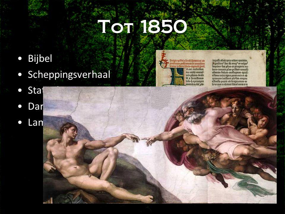 Tot 1850 •Bijbel •Scheppingsverhaal •Statische natuur •Darwin's opa •Lamarack