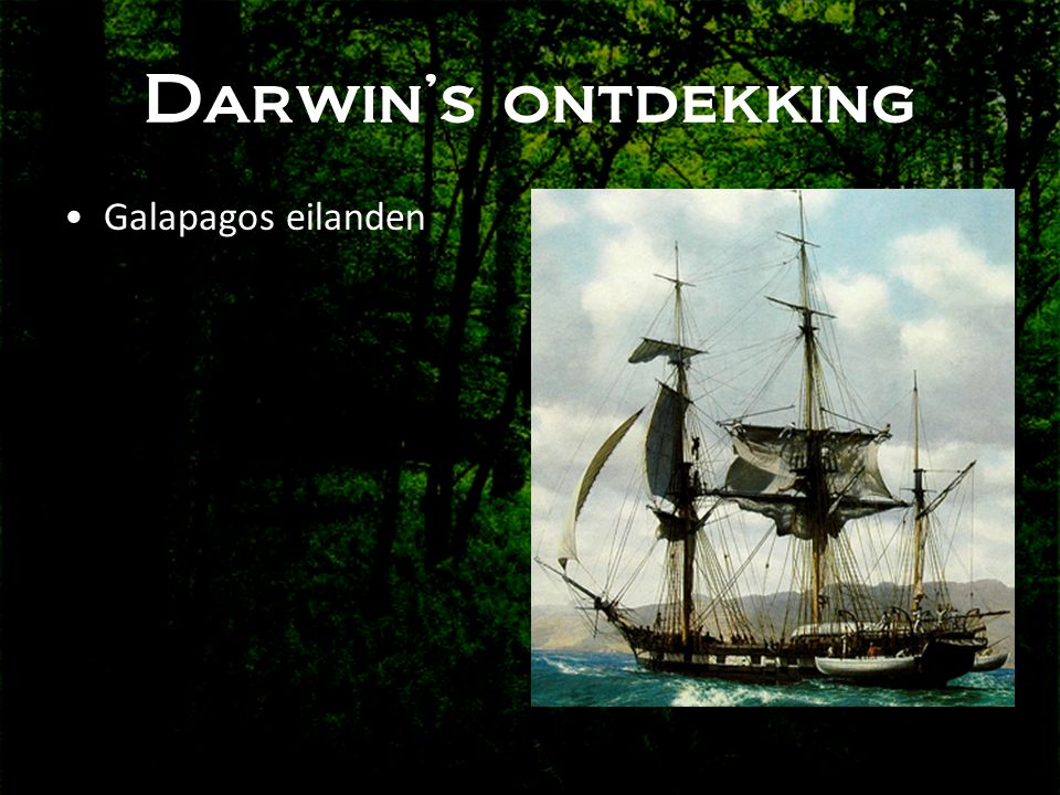 Darwin's ontdekking •Galapagos eilanden