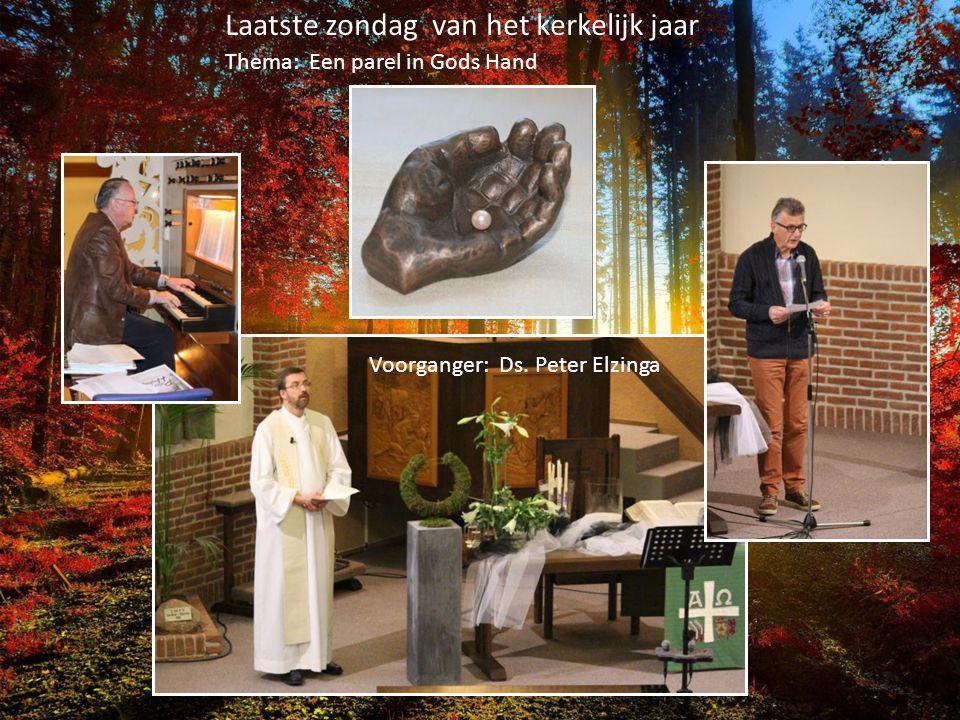 Voorganger: Ds. Peter Elzinga Laatste zondag van het kerkelijk jaar Thema: Een parel in Gods Hand