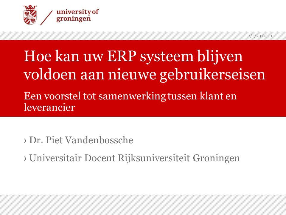 7/3/2014   1 › Dr. Piet Vandenbossche › Universitair Docent Rijksuniversiteit Groningen Hoe kan uw ERP systeem blijven voldoen aan nieuwe gebruikersei