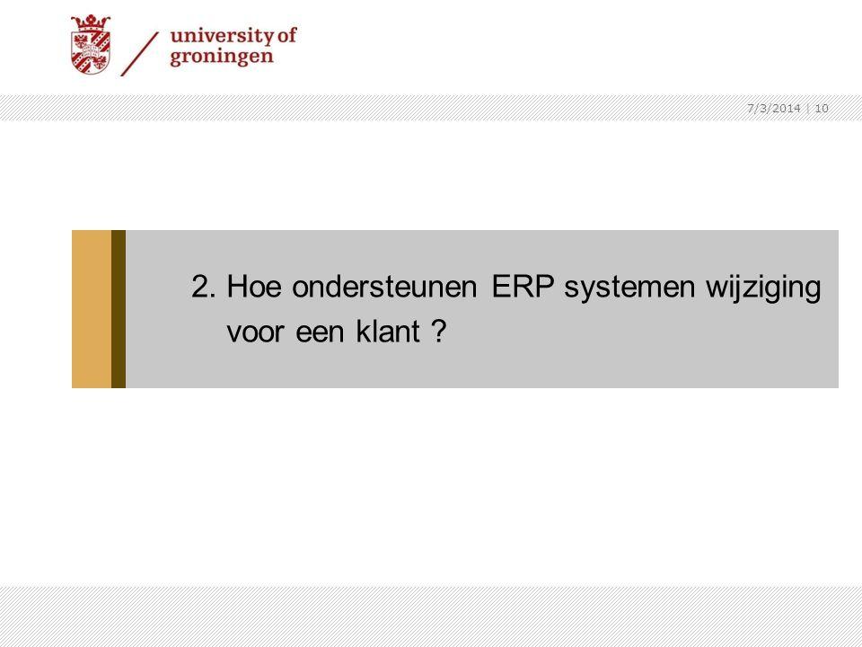 7/3/2014   10 2. Hoe ondersteunen ERP systemen wijziging voor een klant ?