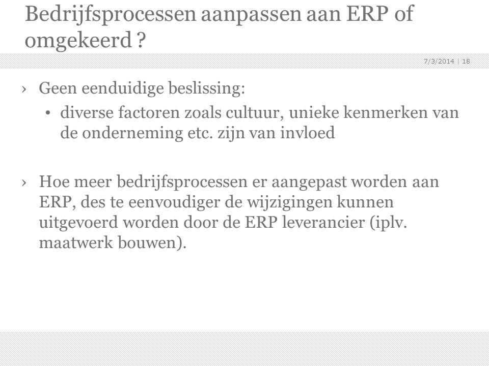Bedrijfsprocessen aanpassen aan ERP of omgekeerd ? ›Geen eenduidige beslissing: • diverse factoren zoals cultuur, unieke kenmerken van de onderneming