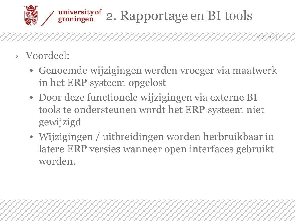 2. Rapportage en BI tools ›Voordeel: • Genoemde wijzigingen werden vroeger via maatwerk in het ERP systeem opgelost • Door deze functionele wijziginge