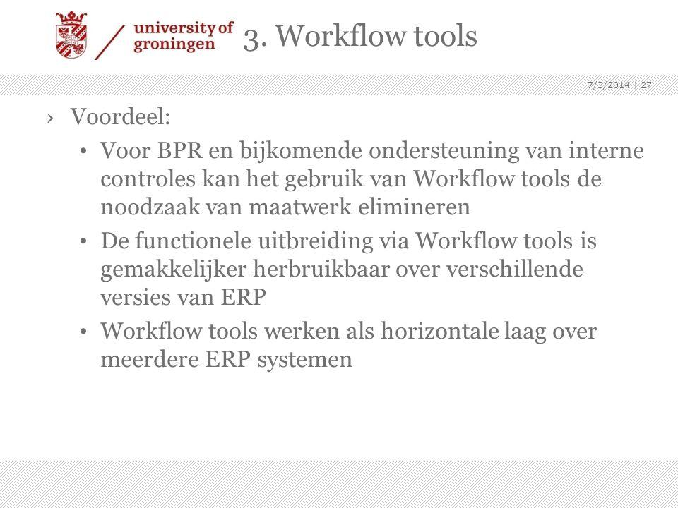 ›Voordeel: • Voor BPR en bijkomende ondersteuning van interne controles kan het gebruik van Workflow tools de noodzaak van maatwerk elimineren • De fu