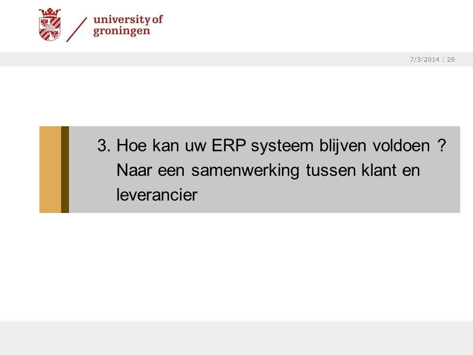 7/3/2014   29 3. Hoe kan uw ERP systeem blijven voldoen ? Naar een samenwerking tussen klant en leverancier