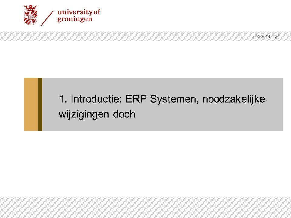 7/3/2014   3 1. Introductie: ERP Systemen, noodzakelijke wijzigingen doch