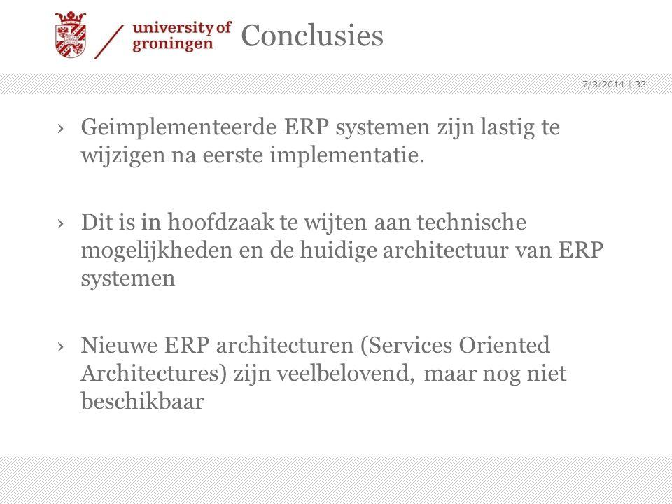 Conclusies ›Geimplementeerde ERP systemen zijn lastig te wijzigen na eerste implementatie. ›Dit is in hoofdzaak te wijten aan technische mogelijkheden