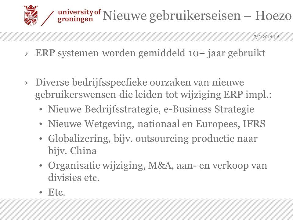 Nieuwe gebruikerseisen – Hoezo ? ›ERP systemen worden gemiddeld 10+ jaar gebruikt ›Diverse bedrijfsspecfieke oorzaken van nieuwe gebruikerswensen die