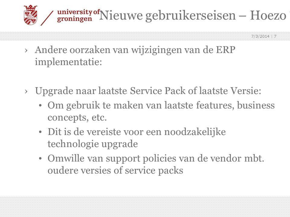 Nieuwe gebruikerseisen – Hoezo ? ›Andere oorzaken van wijzigingen van de ERP implementatie: ›Upgrade naar laatste Service Pack of laatste Versie: • Om