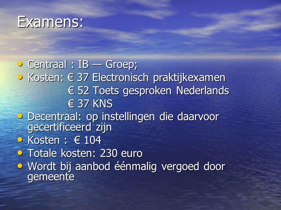 Inhoud examens: • Centraal deel: elektronisch praktijkexamen • Toets gesproken Nederlands • Examen KNS