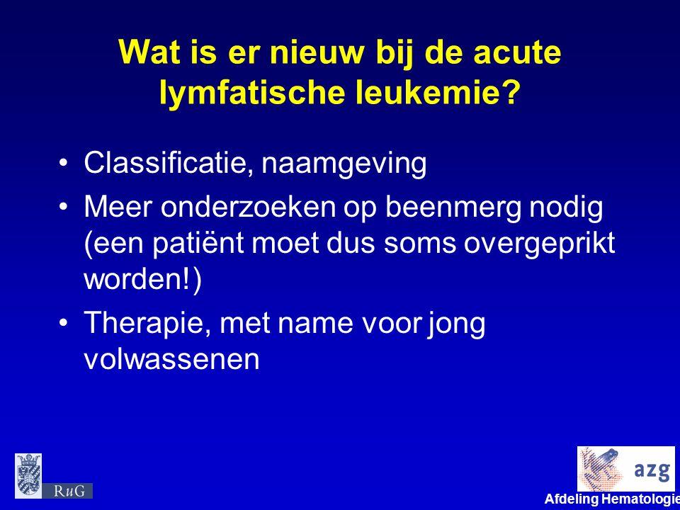 Afdeling Hematologie umcg Wat is er nieuw bij de acute lymfatische leukemie? •Classificatie, naamgeving •Meer onderzoeken op beenmerg nodig (een patië