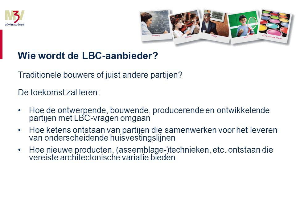 Wie wordt de LBC-aanbieder. Traditionele bouwers of juist andere partijen.