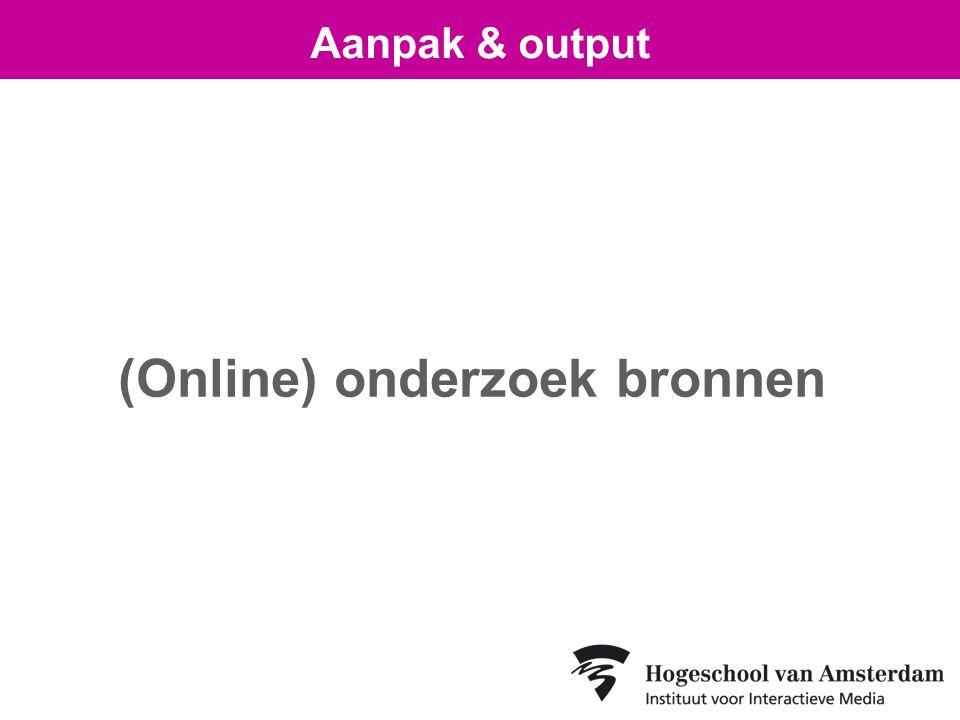 (Online) onderzoek bronnen Aanpak & output