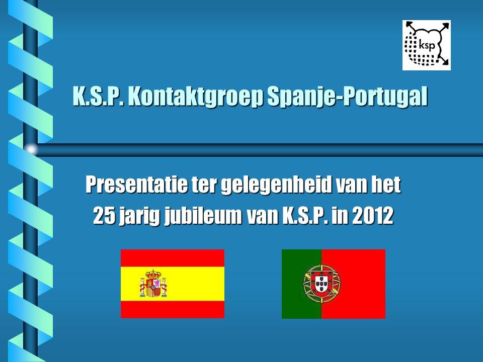 K.S.P. Kontaktgroep Spanje-Portugal K.S.P. Kontaktgroep Spanje-Portugal Presentatie ter gelegenheid van het 25 jarig jubileum van K.S.P. in 2012 25 ja