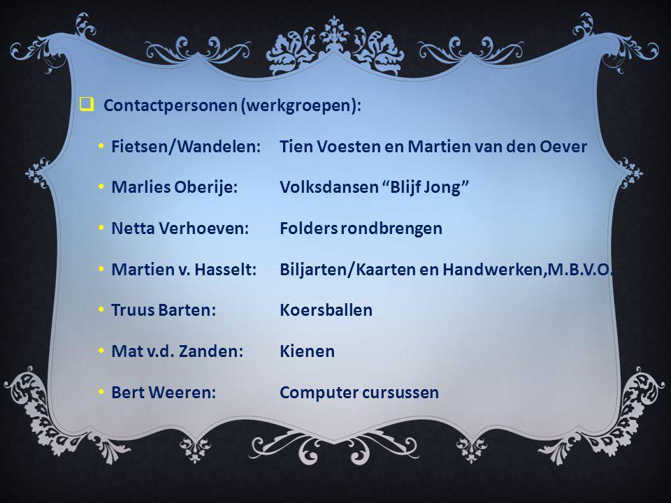  Contactpersonen (werkgroepen): • Fietsen/Wandelen:Tien Voesten en Martien van den Oever • Marlies Oberije:Volksdansen Blijf Jong • Netta Verhoeven:Folders rondbrengen • Martien v.