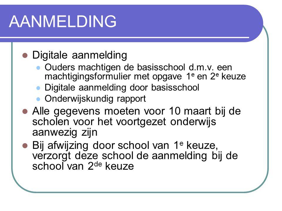 AANMELDING  Digitale aanmelding  Ouders machtigen de basisschool d.m.v. een machtigingsformulier met opgave 1 e en 2 e keuze  Digitale aanmelding d