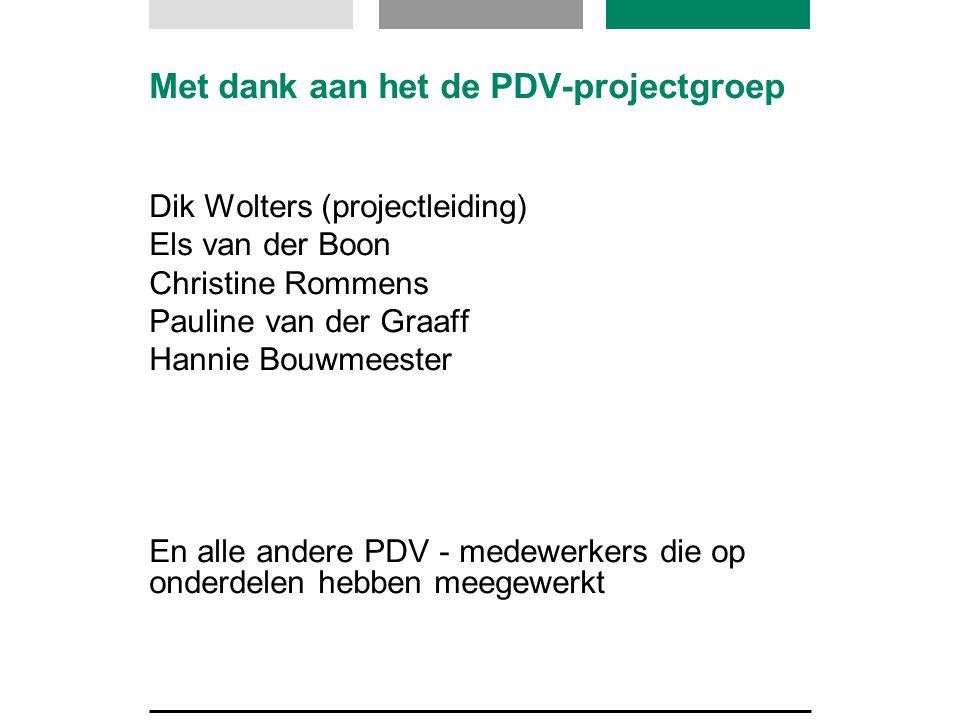 Met dank aan het de PDV-projectgroep Dik Wolters (projectleiding) Els van der Boon Christine Rommens Pauline van der Graaff Hannie Bouwmeester En alle andere PDV - medewerkers die op onderdelen hebben meegewerkt