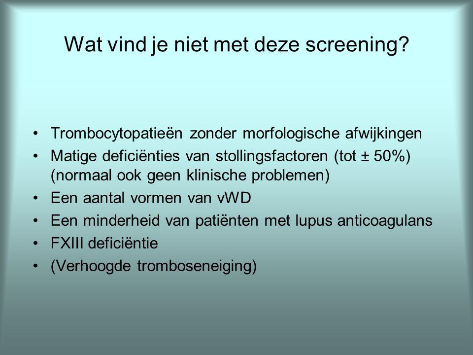 Wat vind je niet met deze screening? •Trombocytopatieën zonder morfologische afwijkingen •Matige deficiënties van stollingsfactoren (tot ± 50%) (norma