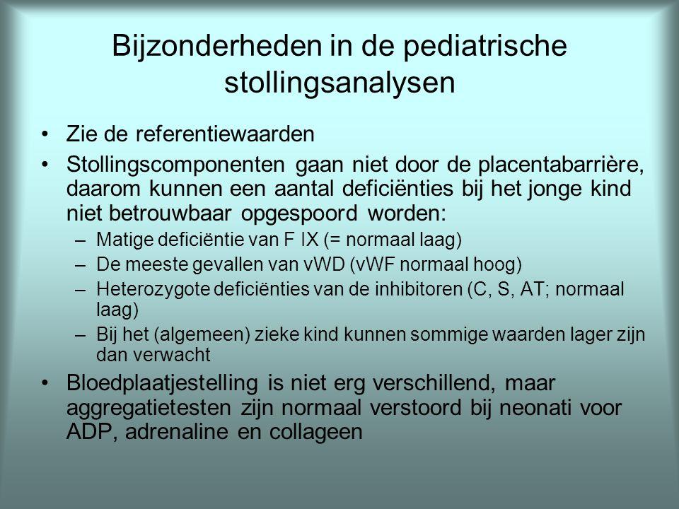 Bijzonderheden in de pediatrische stollingsanalysen •Zie de referentiewaarden •Stollingscomponenten gaan niet door de placentabarrière, daarom kunnen