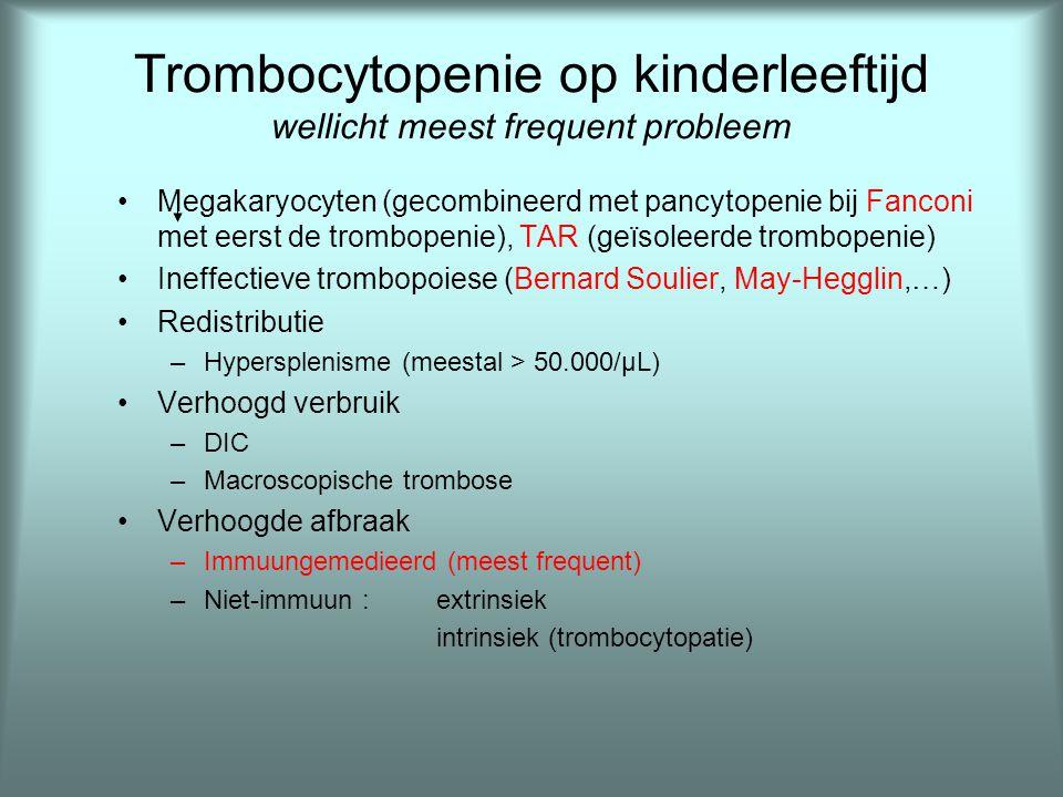 Trombocytopenie op kinderleeftijd wellicht meest frequent probleem •Megakaryocyten (gecombineerd met pancytopenie bij Fanconi met eerst de trombopenie