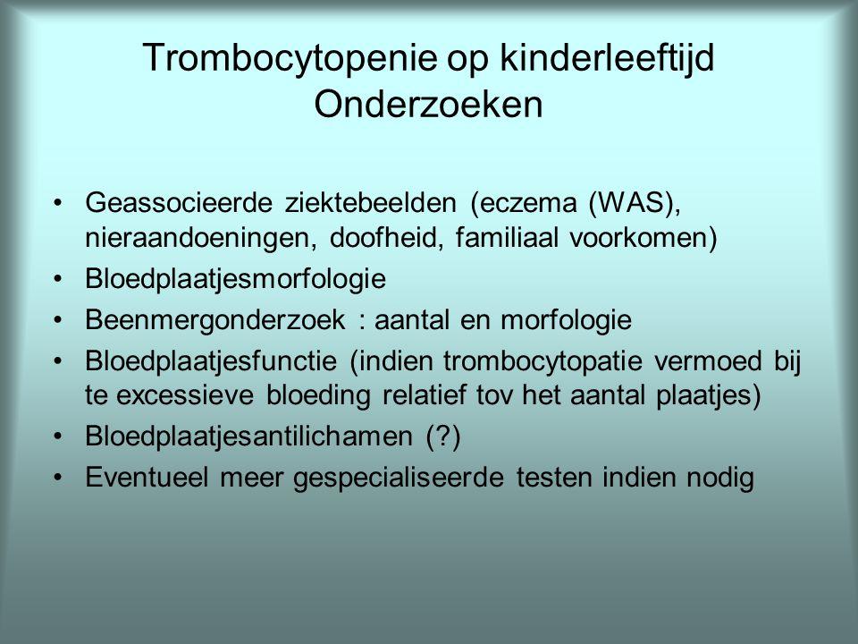 Trombocytopenie op kinderleeftijd Onderzoeken •Geassocieerde ziektebeelden (eczema (WAS), nieraandoeningen, doofheid, familiaal voorkomen) •Bloedplaat