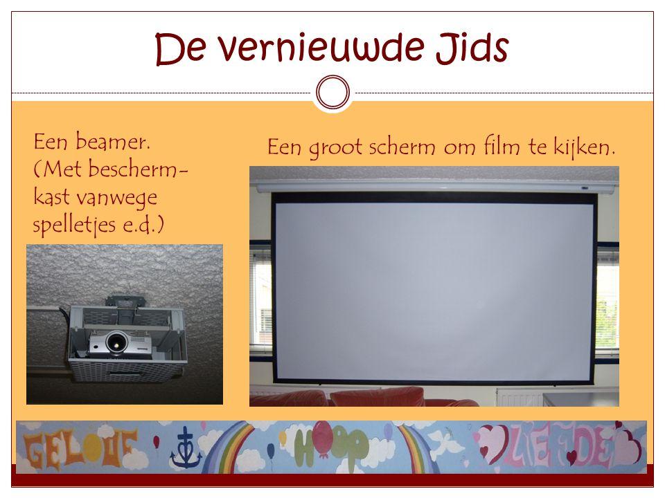 De vernieuwde Jids Een beamer. (Met bescherm- kast vanwege spelletjes e.d.) Een groot scherm om film te kijken.