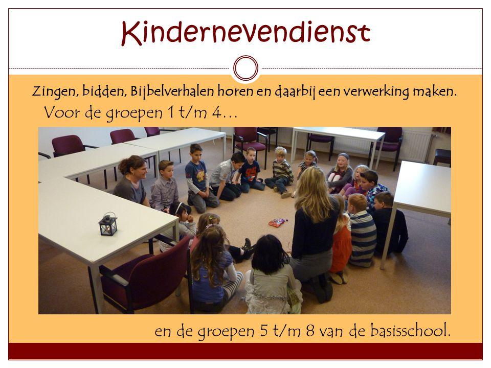 Kindernevendienst Voor de groepen 1 t/m 4… en de groepen 5 t/m 8 van de basisschool. Zingen, bidden, Bijbelverhalen horen en daarbij een verwerking ma