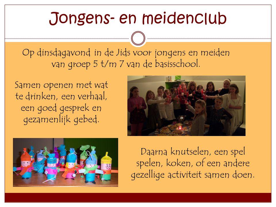 Jongens- en meidenclub Op dinsdagavond in de Jids voor jongens en meiden van groep 5 t/m 7 van de basisschool. Samen openen met wat te drinken, een ve