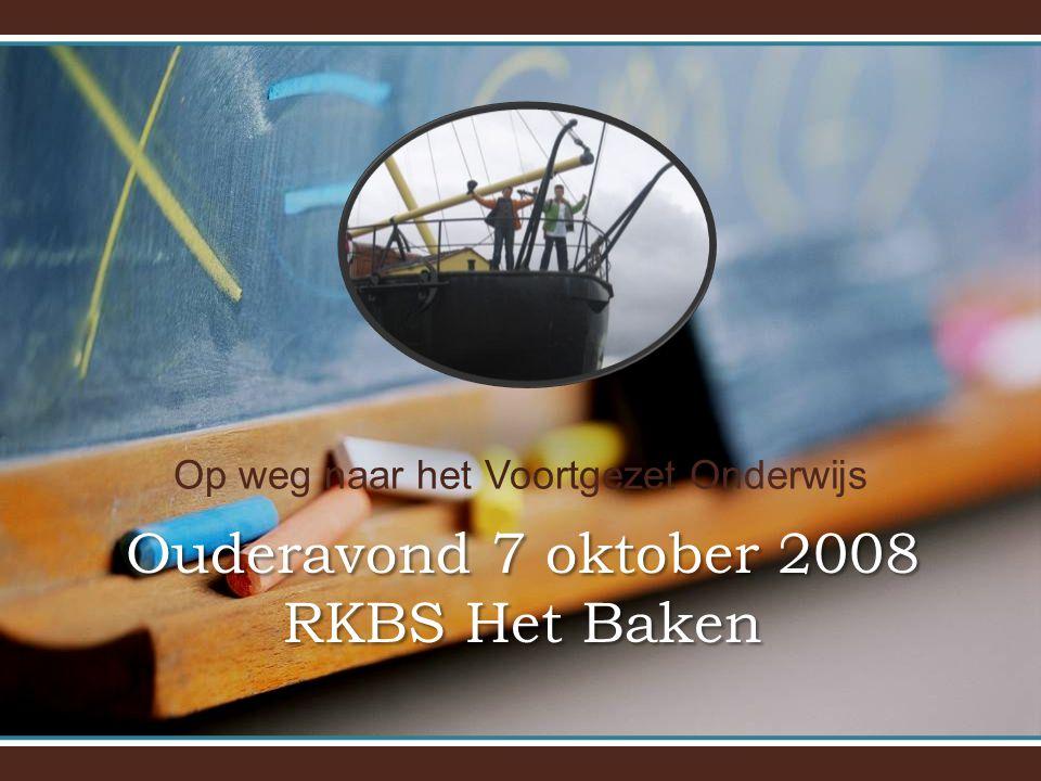 Op weg naar het Voortgezet Onderwijs Ouderavond 7 oktober 2008 RKBS Het Baken