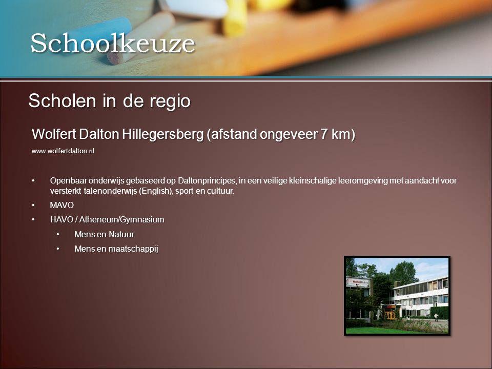Schoolkeuze Scholen in de regio Wolfert Dalton Hillegersberg (afstand ongeveer 7 km) www.wolfertdalton.nl •Openbaar onderwijs gebaseerd op Daltonprincipes, in een veilige kleinschalige leeromgeving met aandacht voor versterkt talenonderwijs (English), sport en cultuur.