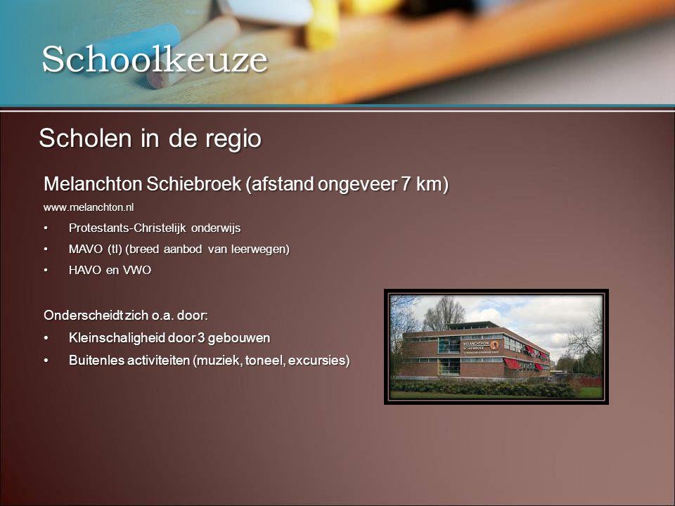 Schoolkeuze Scholen in de regio Melanchton Schiebroek (afstand ongeveer 7 km) www.melanchton.nl •Protestants-Christelijk onderwijs •MAVO (tl) (breed aanbod van leerwegen) •HAVO en VWO Onderscheidt zich o.a.