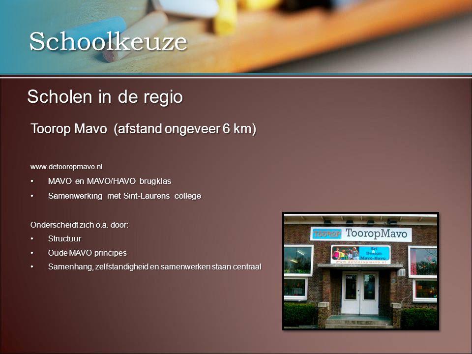 Schoolkeuze Scholen in de regio Toorop Mavo (afstand ongeveer 6 km) www.detooropmavo.nl •MAVO en MAVO/HAVO brugklas •Samenwerking met Sint-Laurens college Onderscheidt zich o.a.