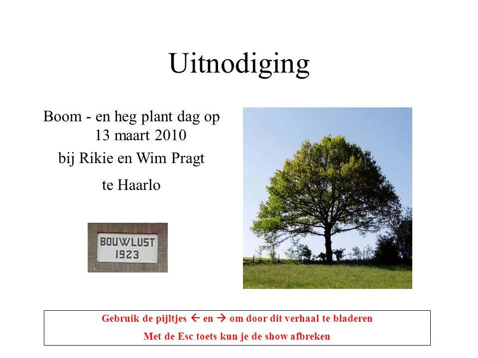 Uitnodiging Boom - en heg plant dag op 13 maart 2010 bij Rikie en Wim Pragt te Haarlo Gebruik de pijltjes  en  om door dit verhaal te bladeren Met de Esc toets kun je de show afbreken